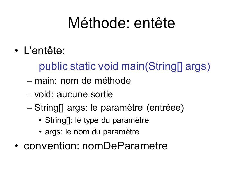 Méthode: entête L entête: public static void main(String[] args)